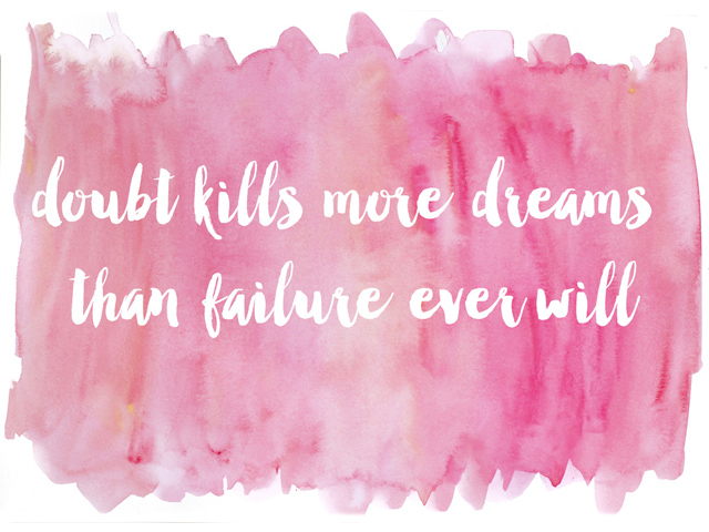 "Inspirational Quote: ""Doubt kills more dreams than failure ever will."""