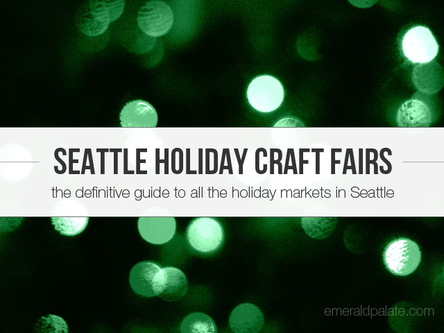 All the best holiday markets happening in the Seattle-area this holiday season. Get yo' craft fair on!
